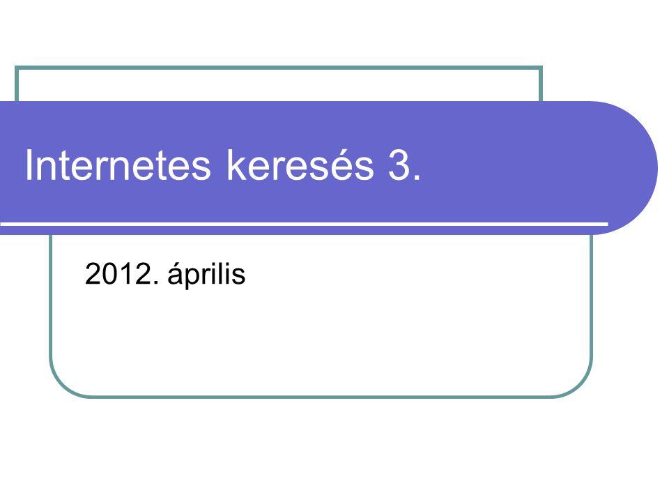 Internetes keresés 3. 2012. április