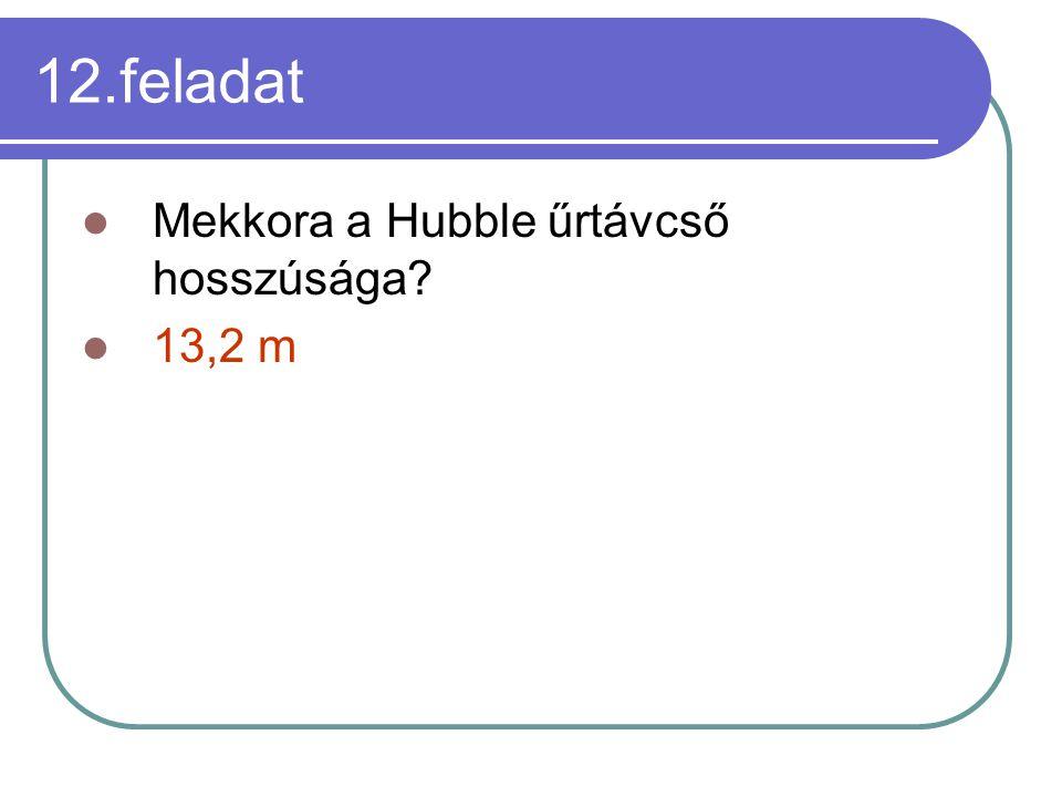 12.feladat Mekkora a Hubble űrtávcső hosszúsága 13,2 m