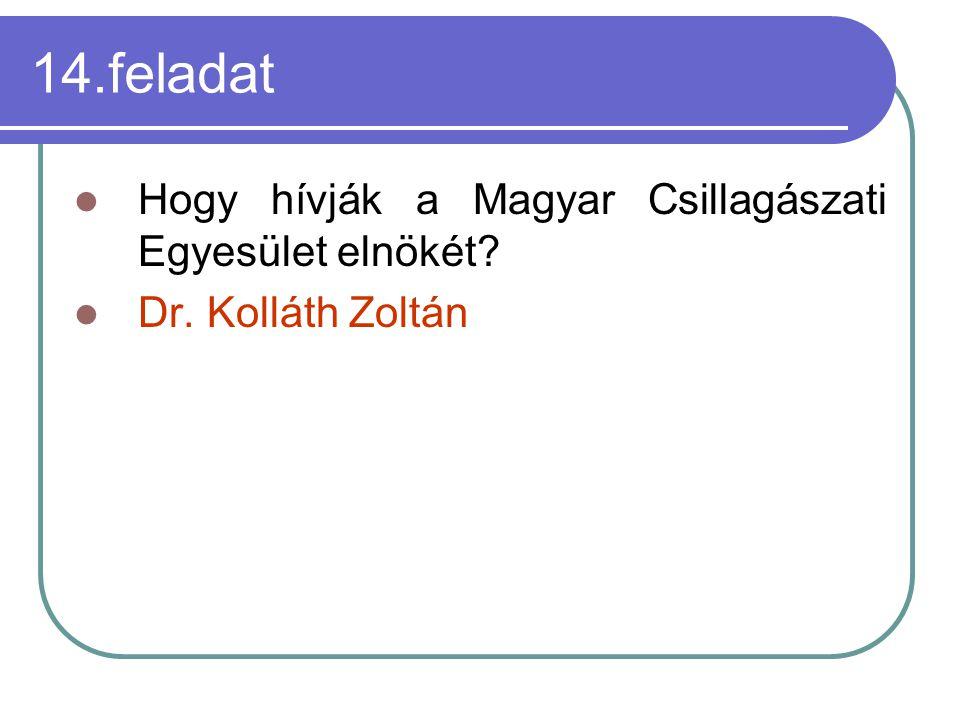 14.feladat Hogy hívják a Magyar Csillagászati Egyesület elnökét