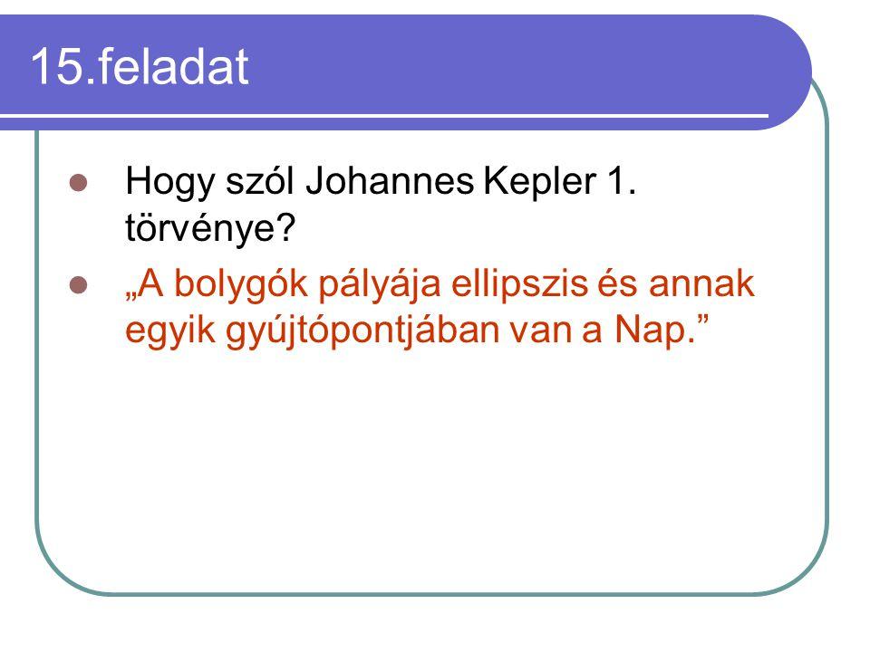 15.feladat Hogy szól Johannes Kepler 1. törvénye