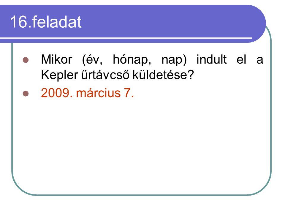 16.feladat Mikor (év, hónap, nap) indult el a Kepler űrtávcső küldetése 2009. március 7.