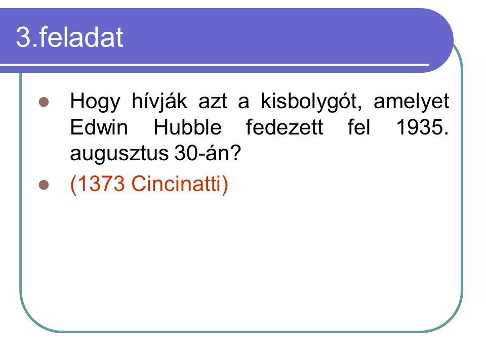 3.feladat Hogy hívják azt a kisbolygót, amelyet Edwin Hubble fedezett fel 1935.