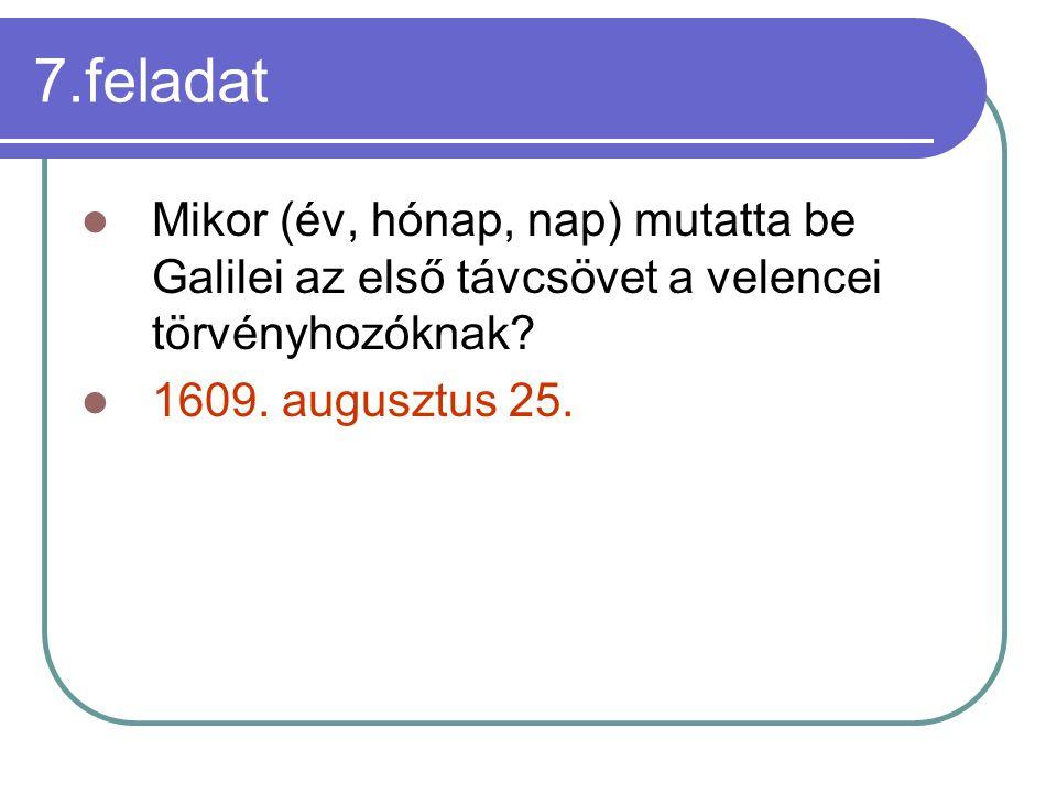 7.feladat Mikor (év, hónap, nap) mutatta be Galilei az első távcsövet a velencei törvényhozóknak.
