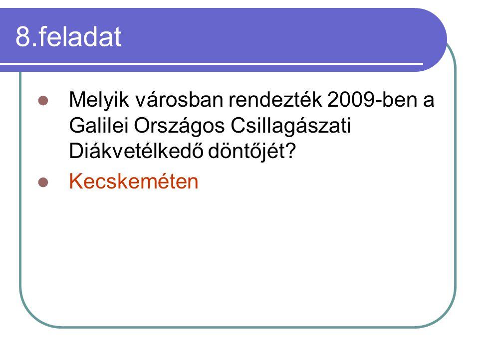 8.feladat Melyik városban rendezték 2009-ben a Galilei Országos Csillagászati Diákvetélkedő döntőjét