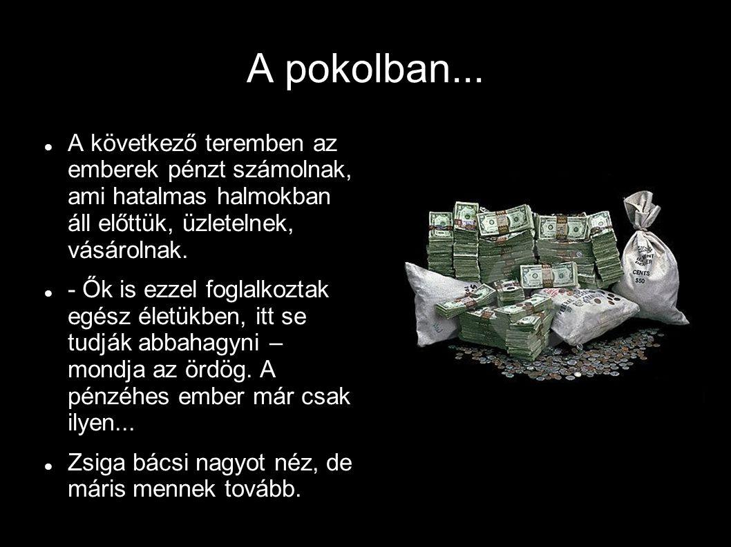 A pokolban... A következő teremben az emberek pénzt számolnak, ami hatalmas halmokban áll előttük, üzletelnek, vásárolnak.
