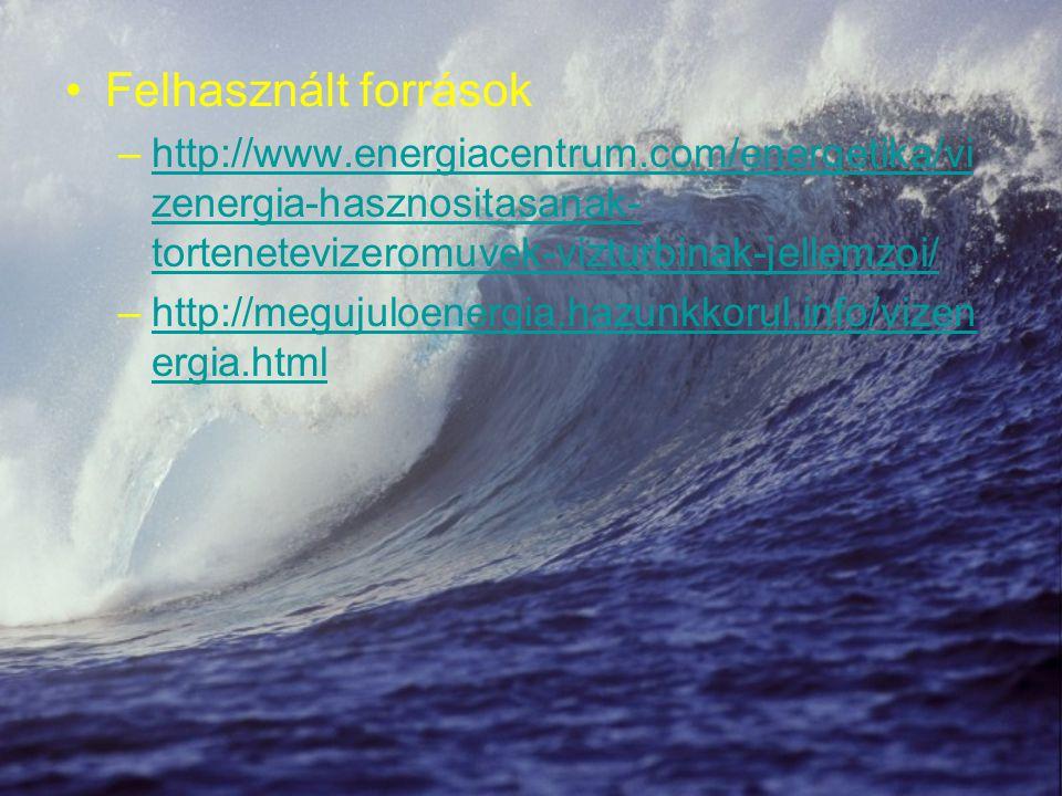 Felhasznált források http://www.energiacentrum.com/energetika/vizenergia-hasznositasanak-tortenetevizeromuvek-vizturbinak-jellemzoi/