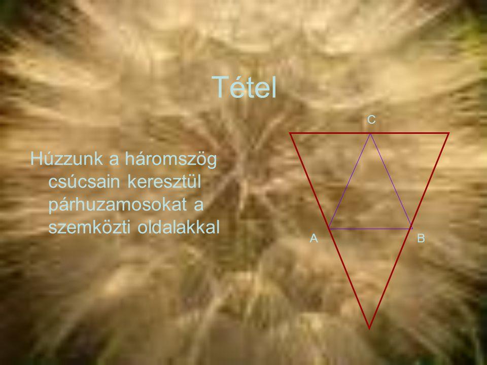 Tétel C Húzzunk a háromszög csúcsain keresztül párhuzamosokat a szemközti oldalakkal A B