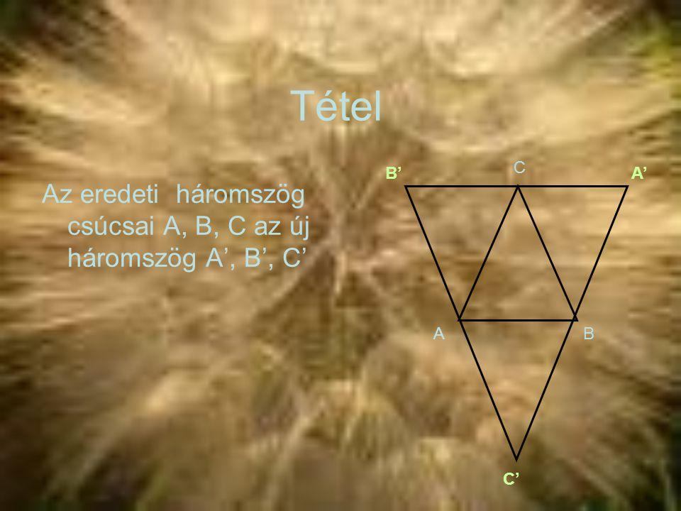 Tétel Az eredeti háromszög csúcsai A, B, C az új háromszög A', B', C'