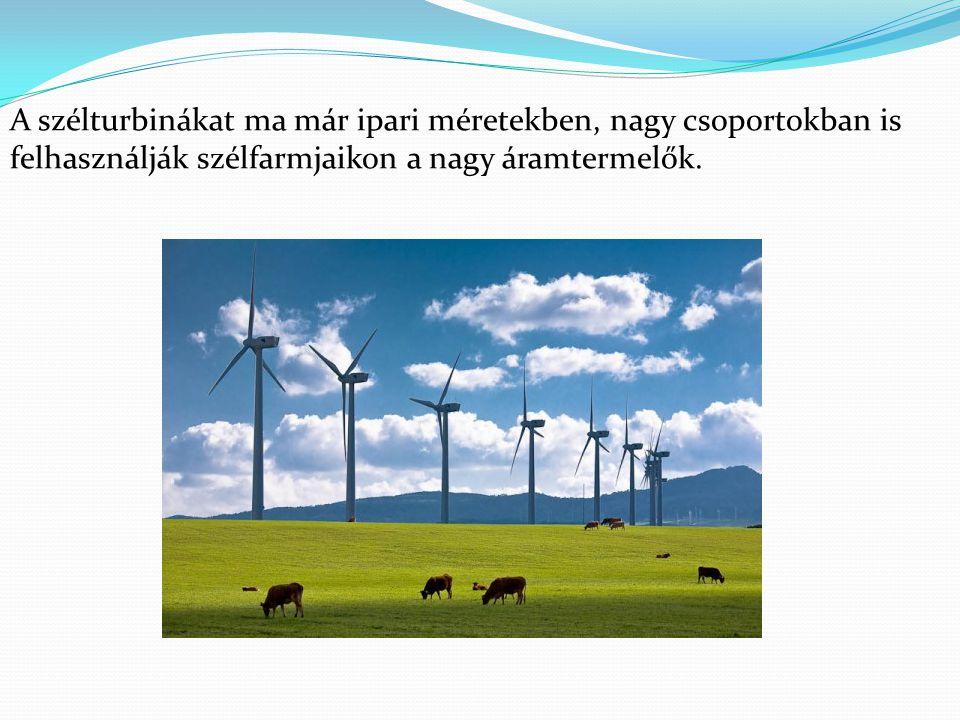 A szélturbinákat ma már ipari méretekben, nagy csoportokban is felhasználják szélfarmjaikon a nagy áramtermelők.