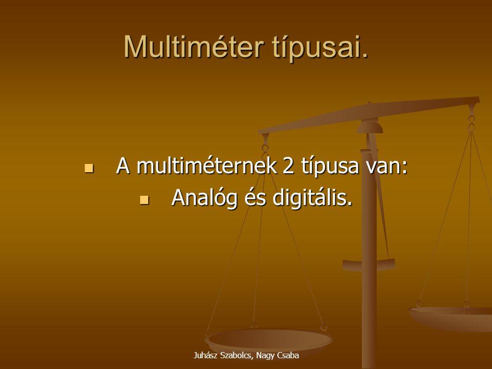 Multiméter típusai. A multiméternek 2 típusa van: Analóg és digitális.