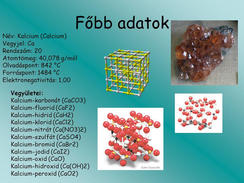 Főbb adatok Név: Kalcium (Calcium) Vegyjel: Ca Rendszám: 20