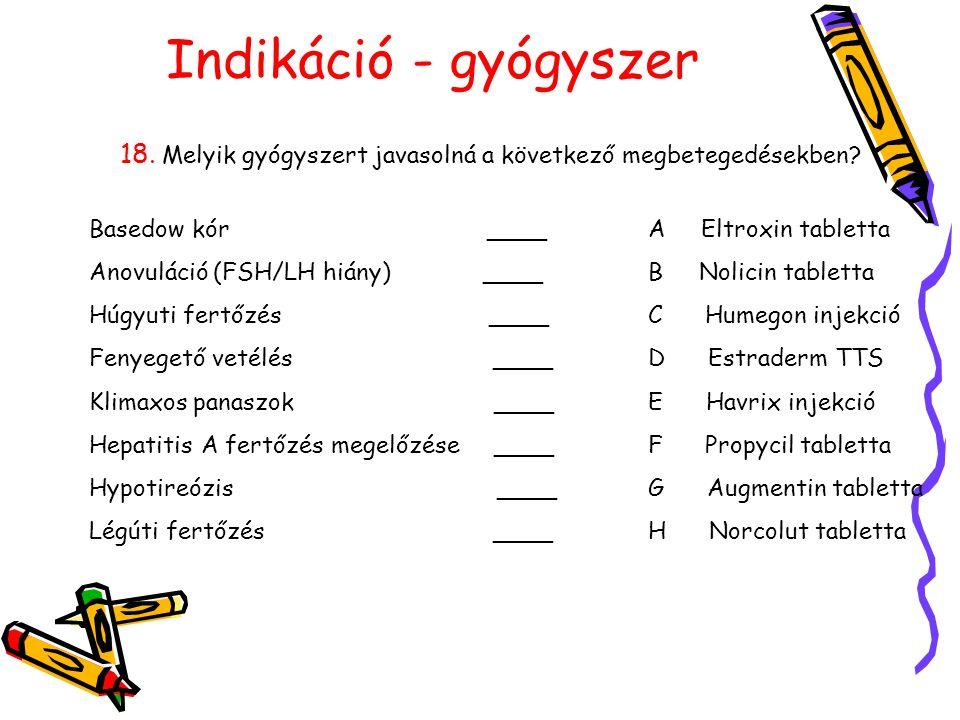 18. Melyik gyógyszert javasolná a következő megbetegedésekben