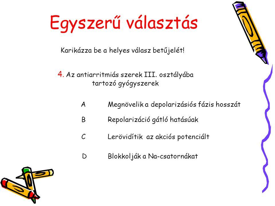 Egyszerű választás Karikázza be a helyes válasz betűjelét! 4. Az antiarritmiás szerek III. osztályába tartozó gyógyszerek.