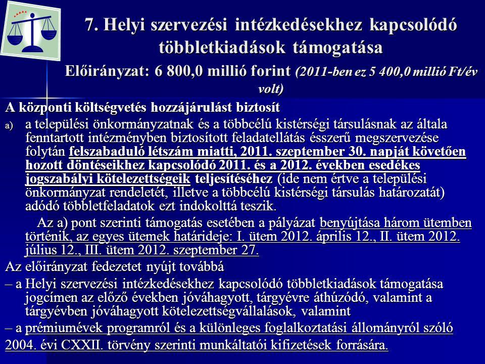 7. Helyi szervezési intézkedésekhez kapcsolódó többletkiadások támogatása Előirányzat: 6 800,0 millió forint (2011-ben ez 5 400,0 millió Ft/év volt)