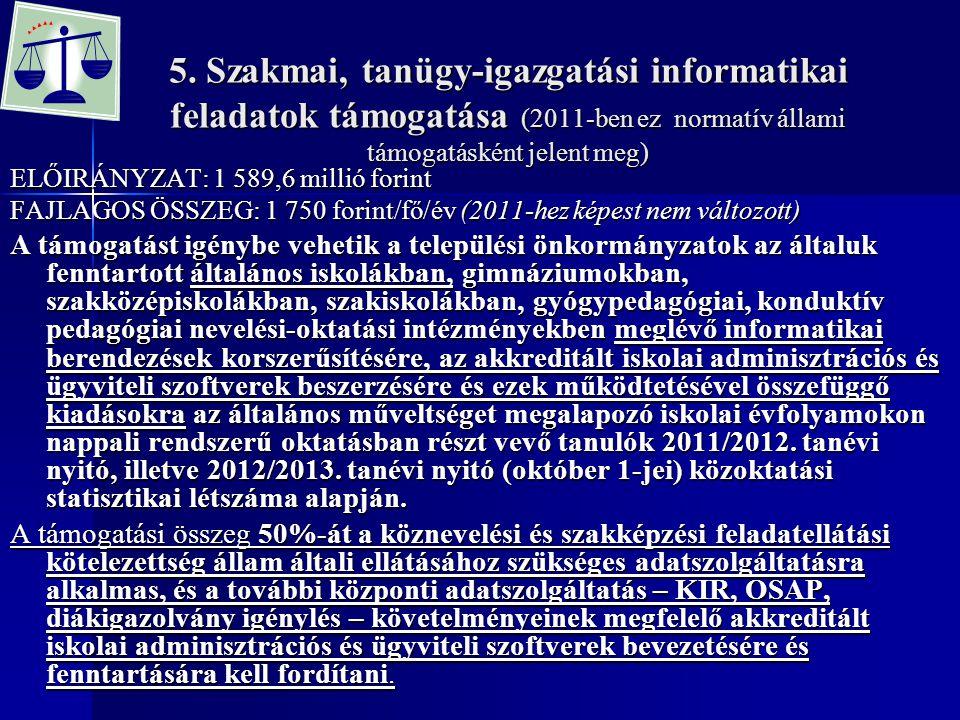 5. Szakmai, tanügy-igazgatási informatikai feladatok támogatása (2011-ben ez normatív állami támogatásként jelent meg)