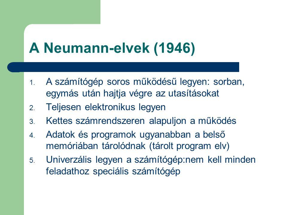 A Neumann-elvek (1946) A számítógép soros működésű legyen: sorban, egymás után hajtja végre az utasításokat.