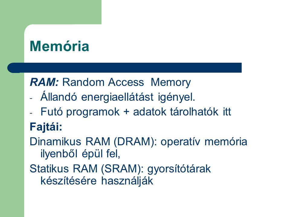Memória RAM: Random Access Memory Állandó energiaellátást igényel.