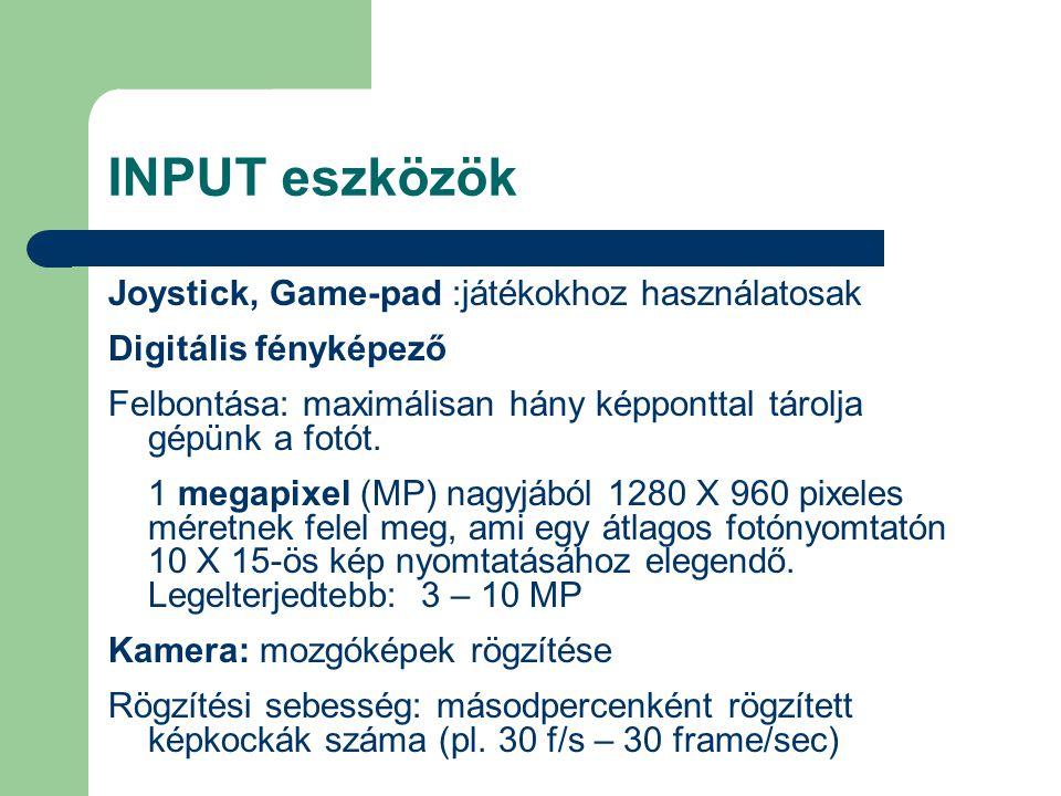 INPUT eszközök Joystick, Game-pad :játékokhoz használatosak