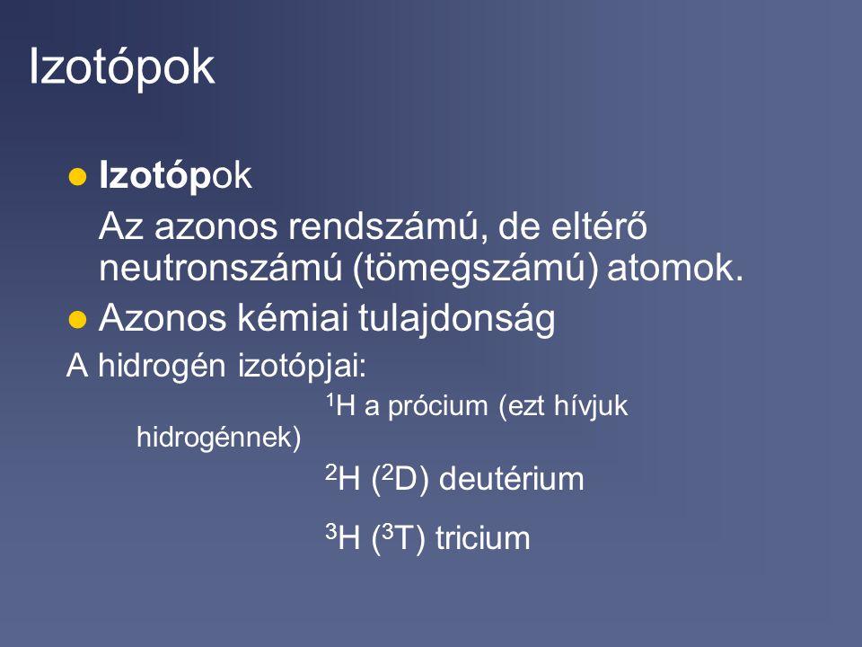 Izotópok Izotópok. Az azonos rendszámú, de eltérő neutronszámú (tömegszámú) atomok. Azonos kémiai tulajdonság.