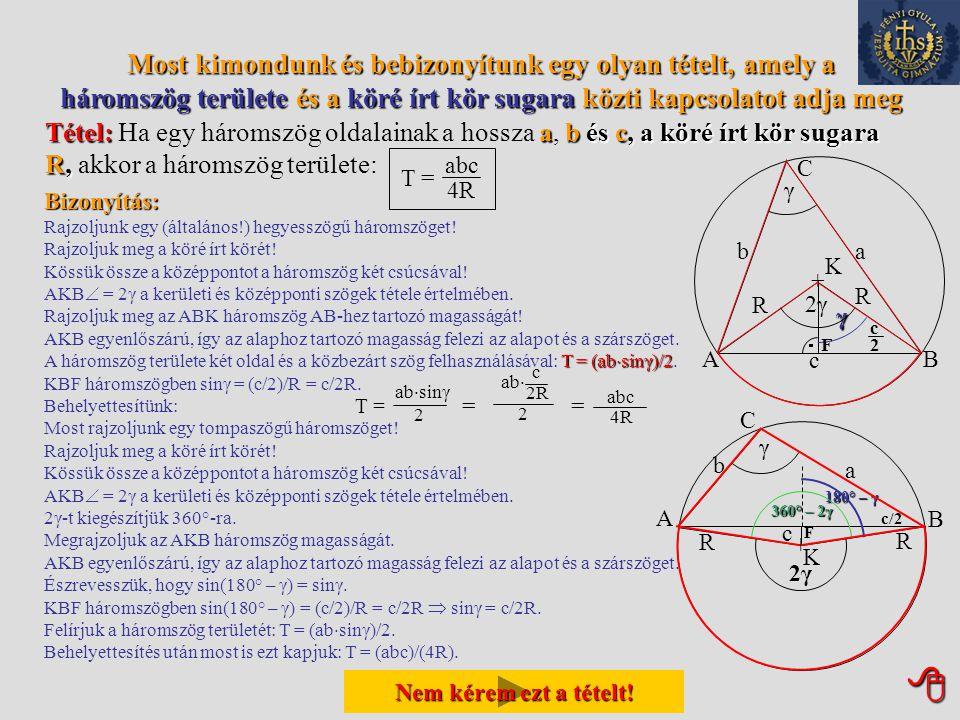Most kimondunk és bebizonyítunk egy olyan tételt, amely a háromszög területe és a köré írt kör sugara közti kapcsolatot adja meg