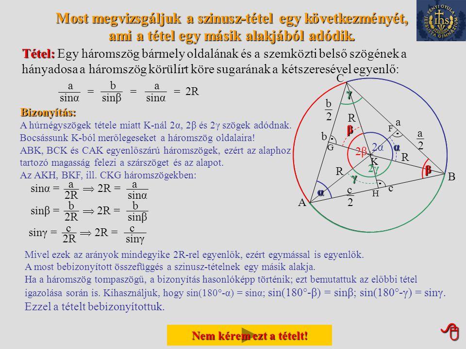 Most megvizsgáljuk a szinusz-tétel egy következményét, ami a tétel egy másik alakjából adódik.