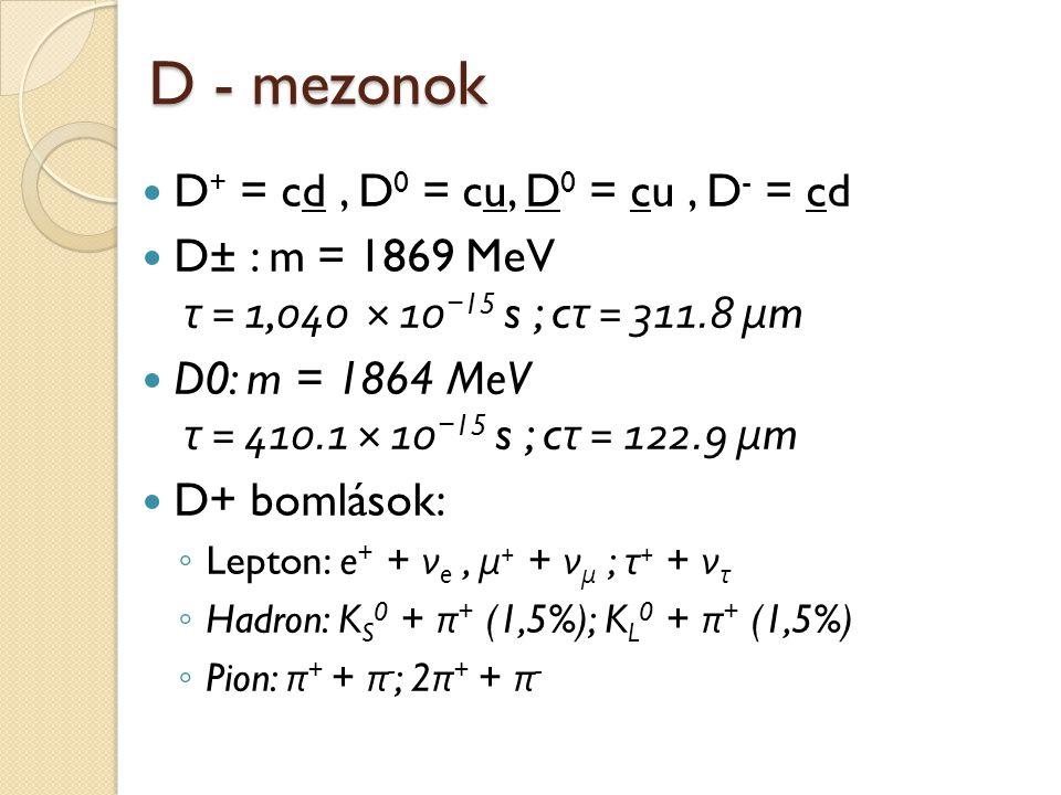 D - mezonok D+ = cd , D0 = cu, D0 = cu , D- = cd