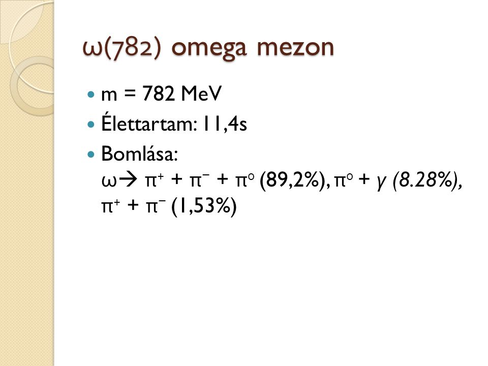 ω(782) omega mezon m = 782 MeV Élettartam: 11,4s