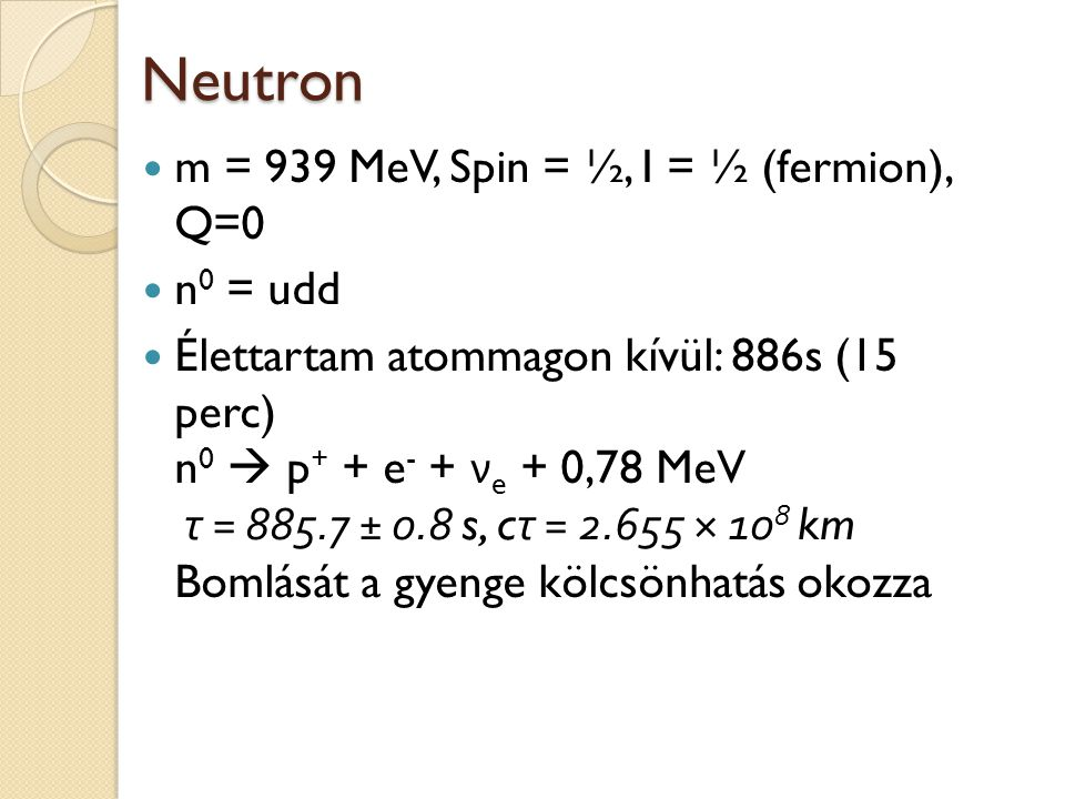 Neutron m = 939 MeV, Spin = ½, I = ½ (fermion), Q=0 n0 = udd