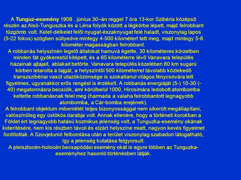 A Tunguz-esemény 1908 . június 30–án reggel 7 óra 13-kor Szibéria középső részén az Alsó-Tunguszka és a Léna folyók között a légkörbe lépett, majd felrobbant tűzgömb volt. Kelet-délkelet felől nyugat-északnyugat felé haladt, viszonylag lapos (5-22 fokos) szögben süllyedve mintegy 4-500 kilométert tett meg, majd mintegy 5-8 kilométer magasságban felrobbant.