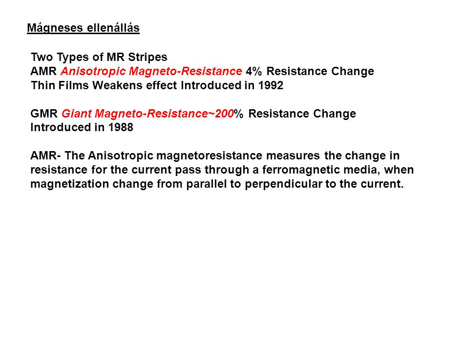 Mágneses ellenállás Two Types of MR Stripes. AMR Anisotropic Magneto-Resistance 4% Resistance Change.