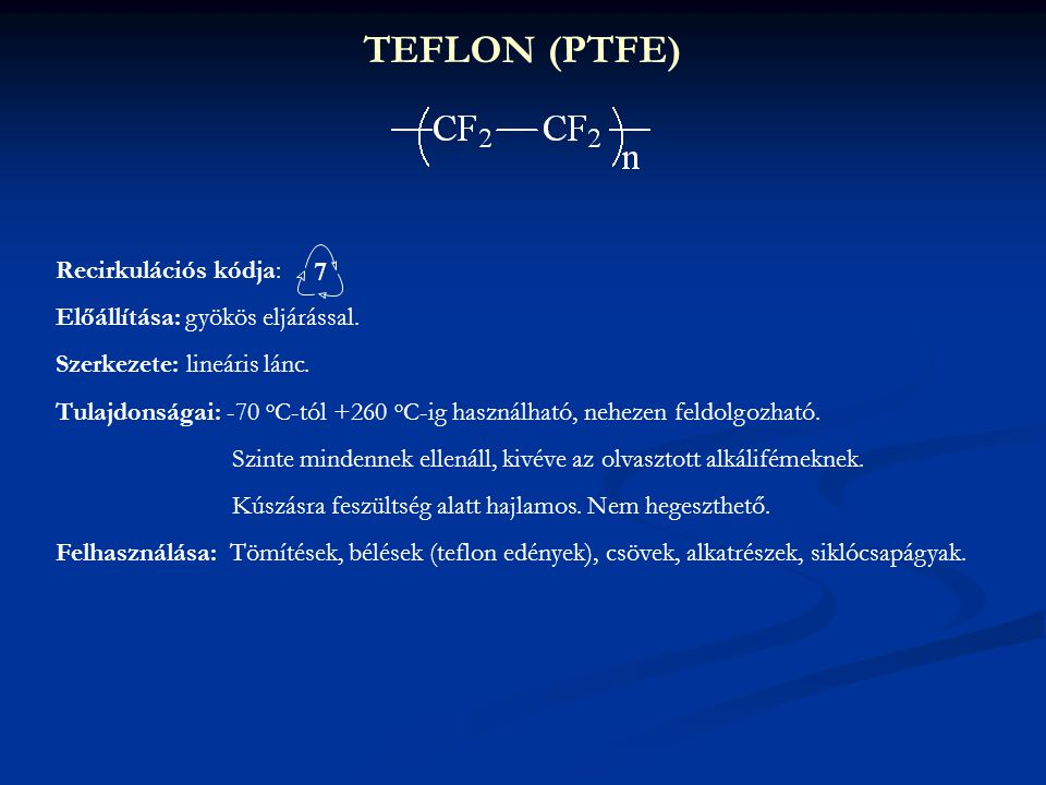 TEFLON (PTFE) Recirkulációs kódja: 7 Előállítása: gyökös eljárással.