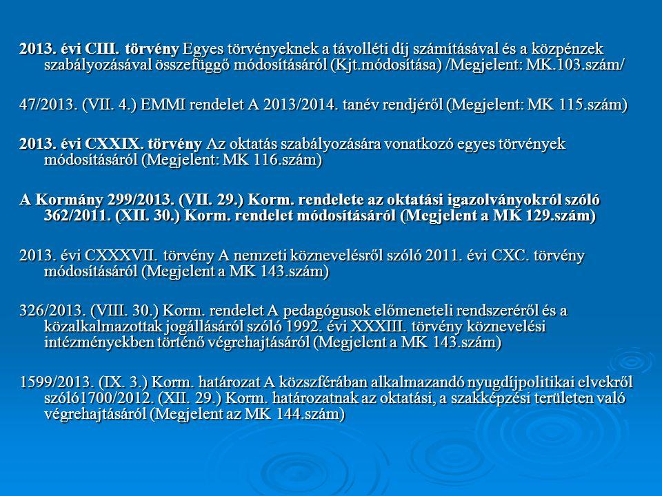 2013. évi CIII. törvény Egyes törvényeknek a távolléti díj számításával és a közpénzek szabályozásával összefüggő módosításáról (Kjt.módosítása) /Megjelent: MK.103.szám/