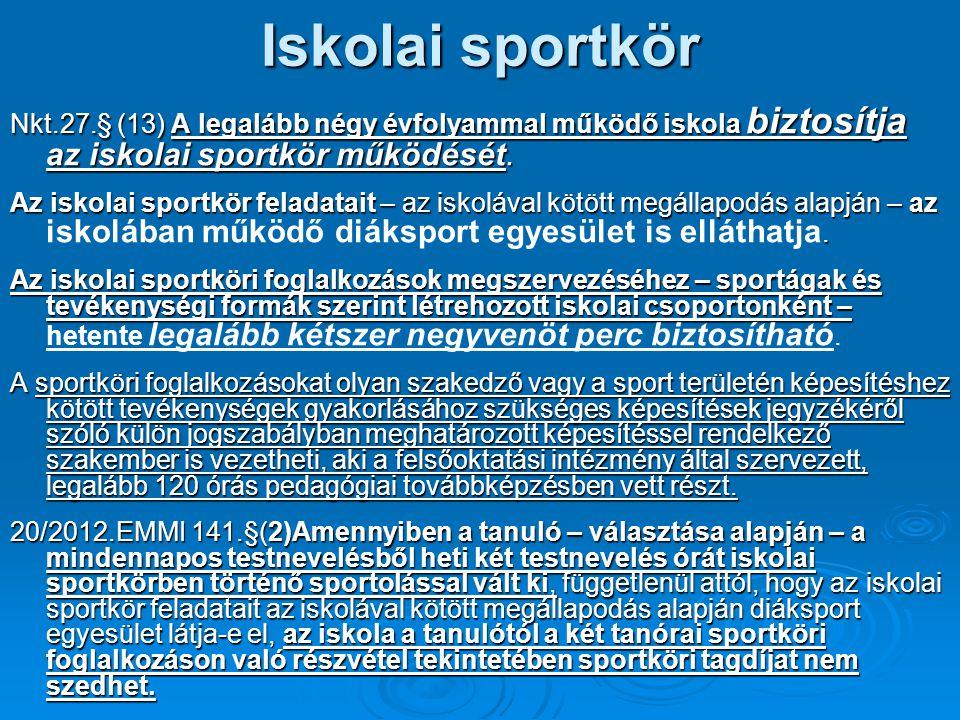 Iskolai sportkör Nkt.27.§ (13) A legalább négy évfolyammal működő iskola biztosítja az iskolai sportkör működését.