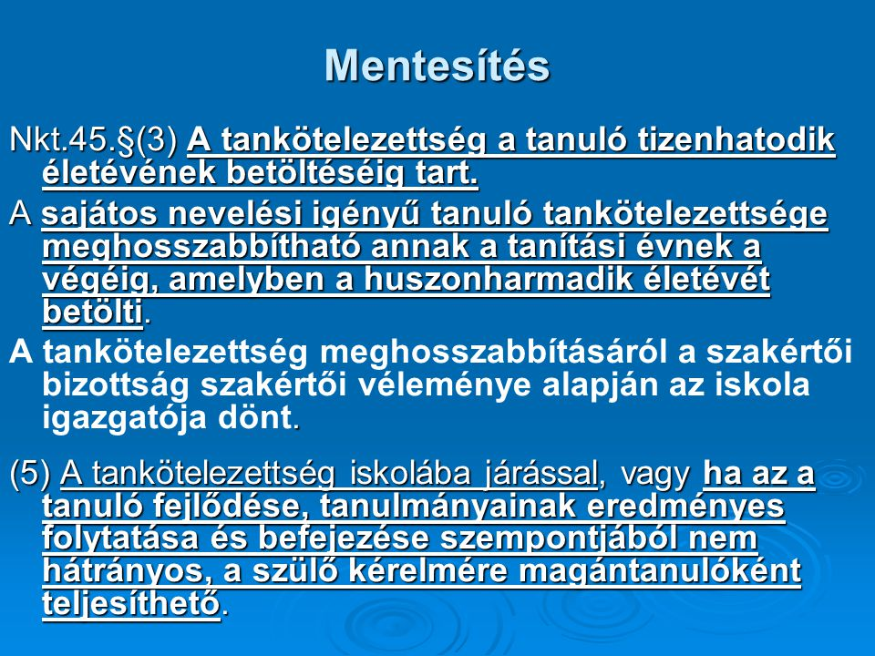 Mentesítés Nkt.45.§(3) A tankötelezettség a tanuló tizenhatodik életévének betöltéséig tart.