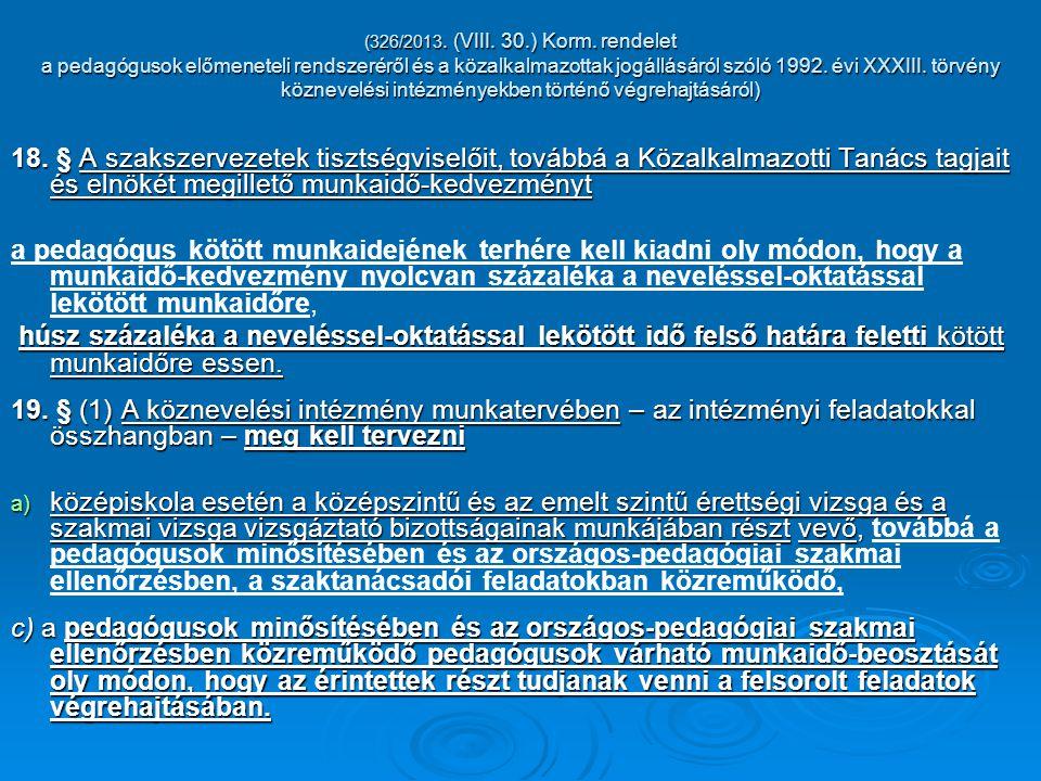 (326/2013. (VIII. 30.) Korm. rendelet a pedagógusok előmeneteli rendszeréről és a közalkalmazottak jogállásáról szóló 1992. évi XXXIII. törvény köznevelési intézményekben történő végrehajtásáról)