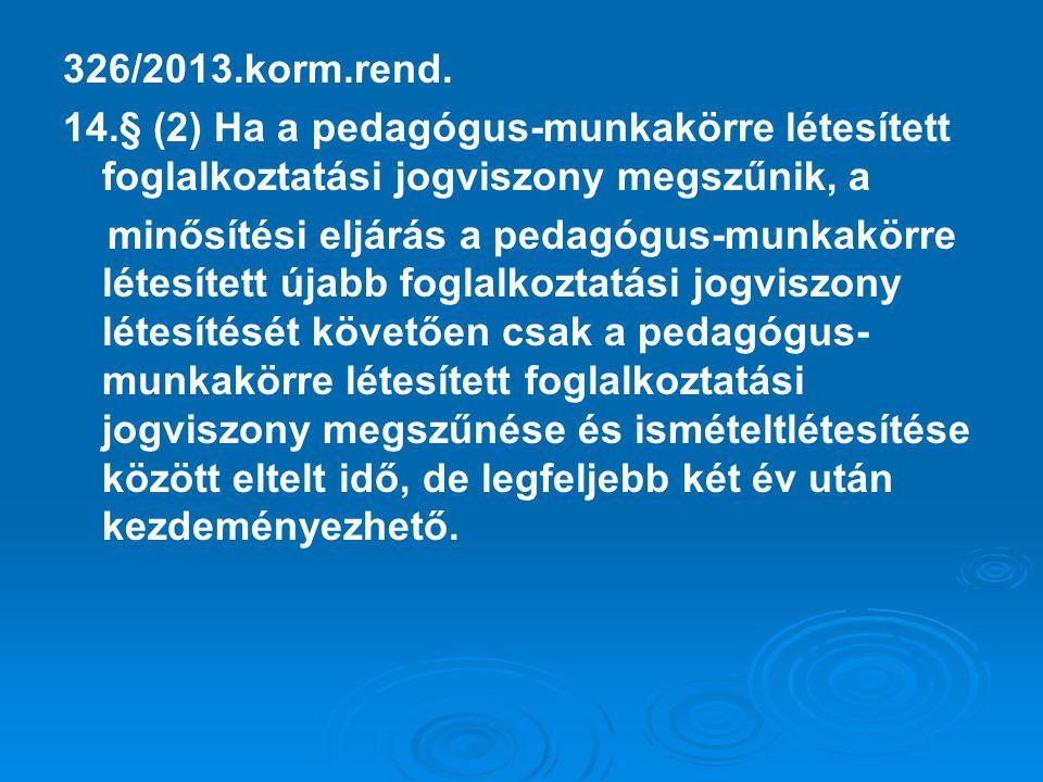 326/2013.korm.rend. 14.§ (2) Ha a pedagógus-munkakörre létesített foglalkoztatási jogviszony megszűnik, a.