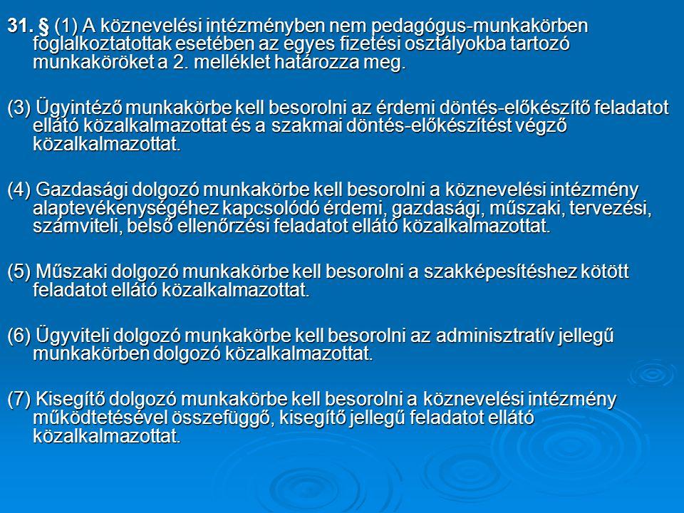 31. § (1) A köznevelési intézményben nem pedagógus-munkakörben foglalkoztatottak esetében az egyes fizetési osztályokba tartozó munkaköröket a 2. melléklet határozza meg.