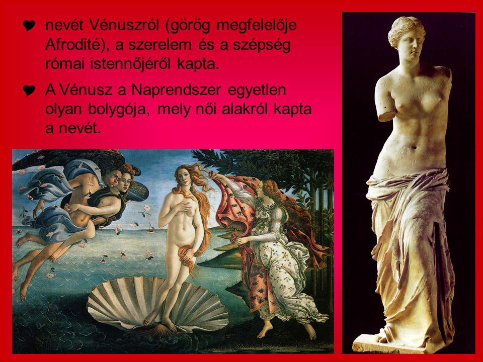 nevét Vénuszról (görög megfelelője Afrodité), a szerelem és a szépség római istennőjéről kapta.