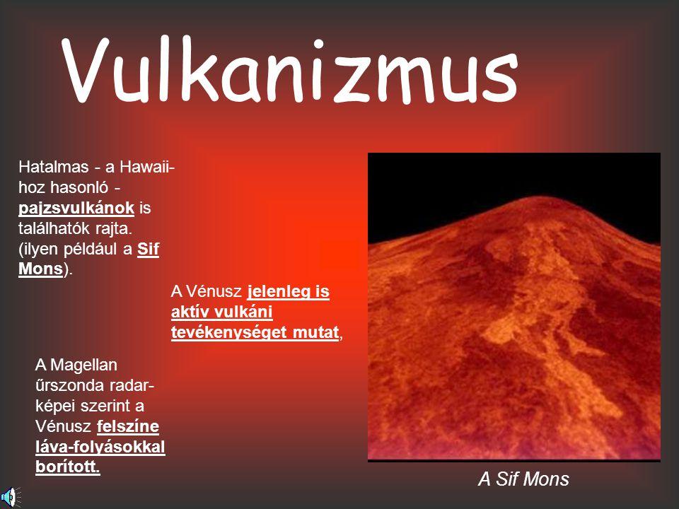 Vulkanizmus Hatalmas - a Hawaii-hoz hasonló - pajzsvulkánok is találhatók rajta. (ilyen például a Sif Mons).