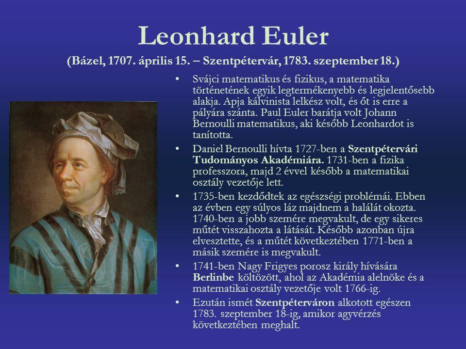 Leonhard Euler (Bázel, 1707. április 15. – Szentpétervár, 1783