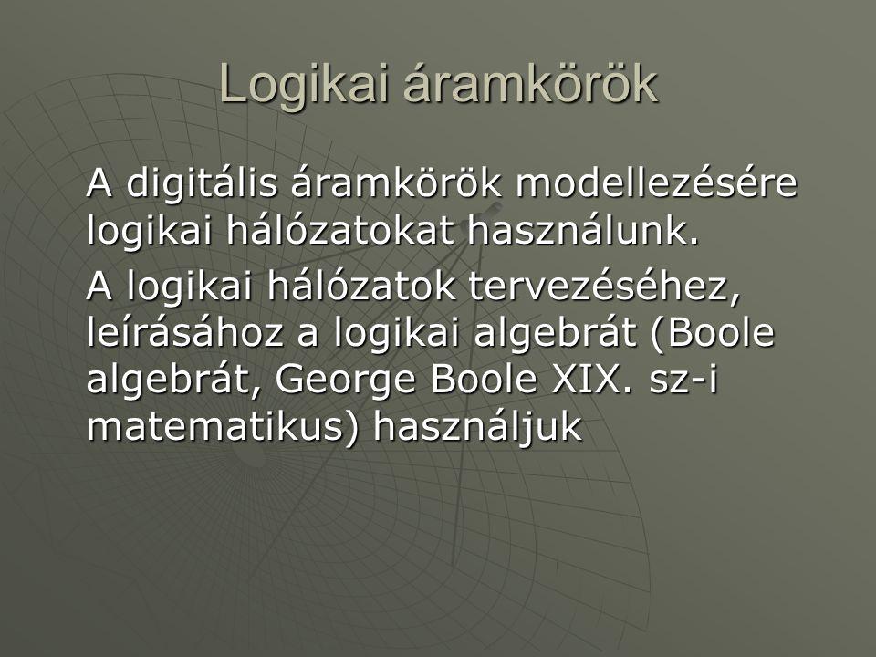 Logikai áramkörök A digitális áramkörök modellezésére logikai hálózatokat használunk.