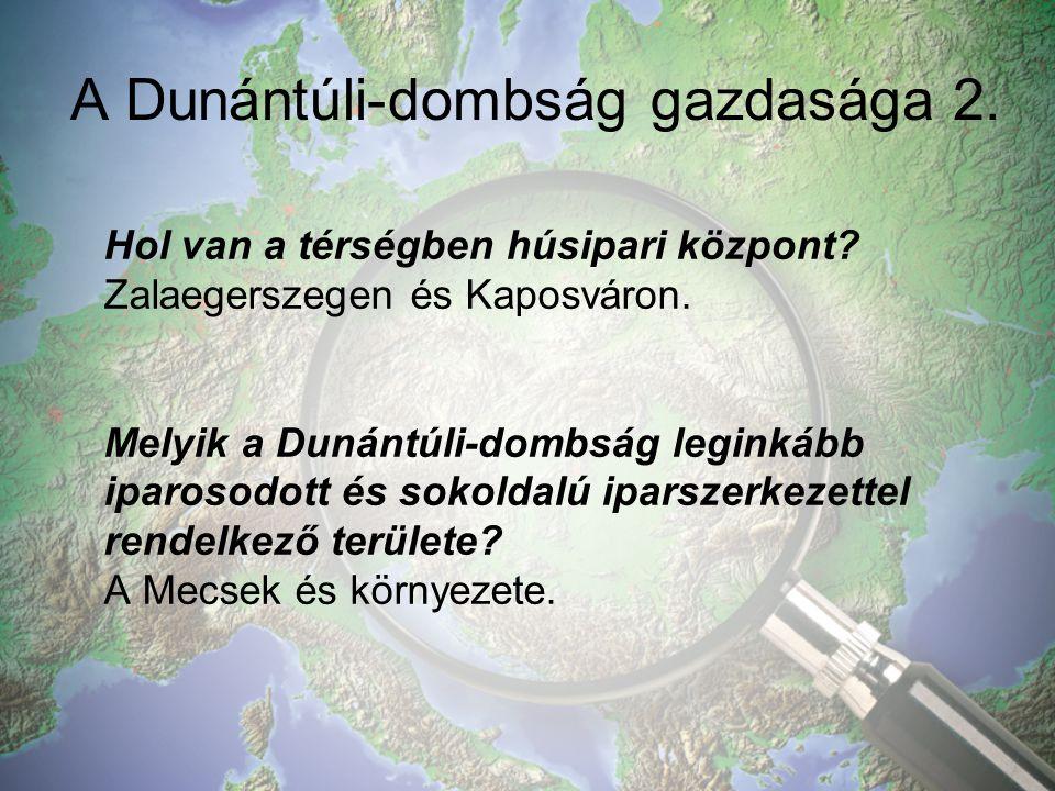 A Dunántúli-dombság gazdasága 2.