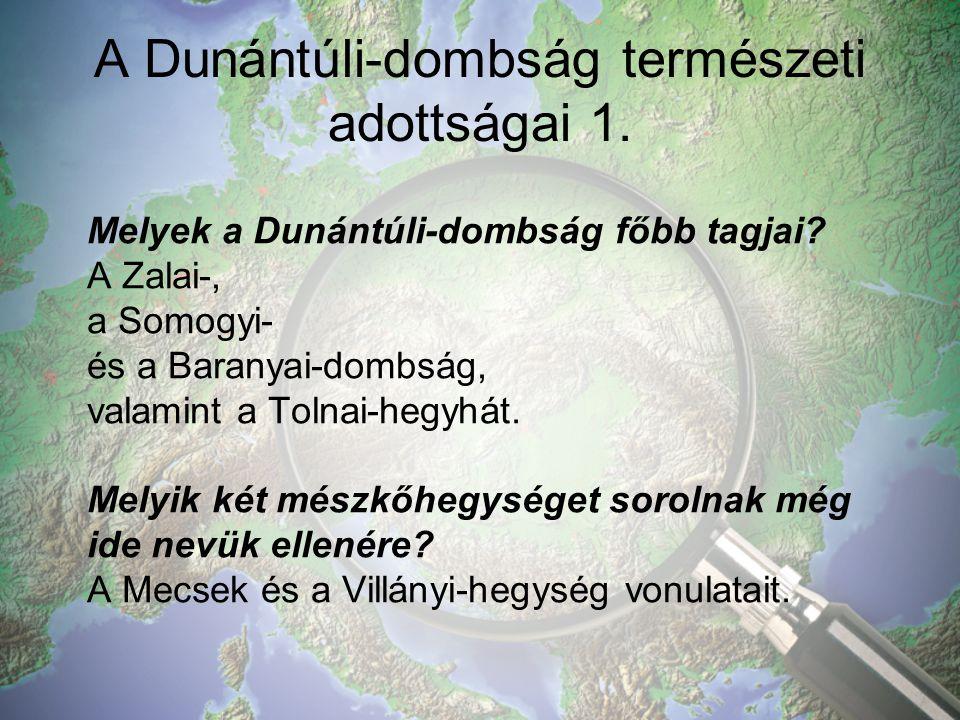 A Dunántúli-dombság természeti adottságai 1.