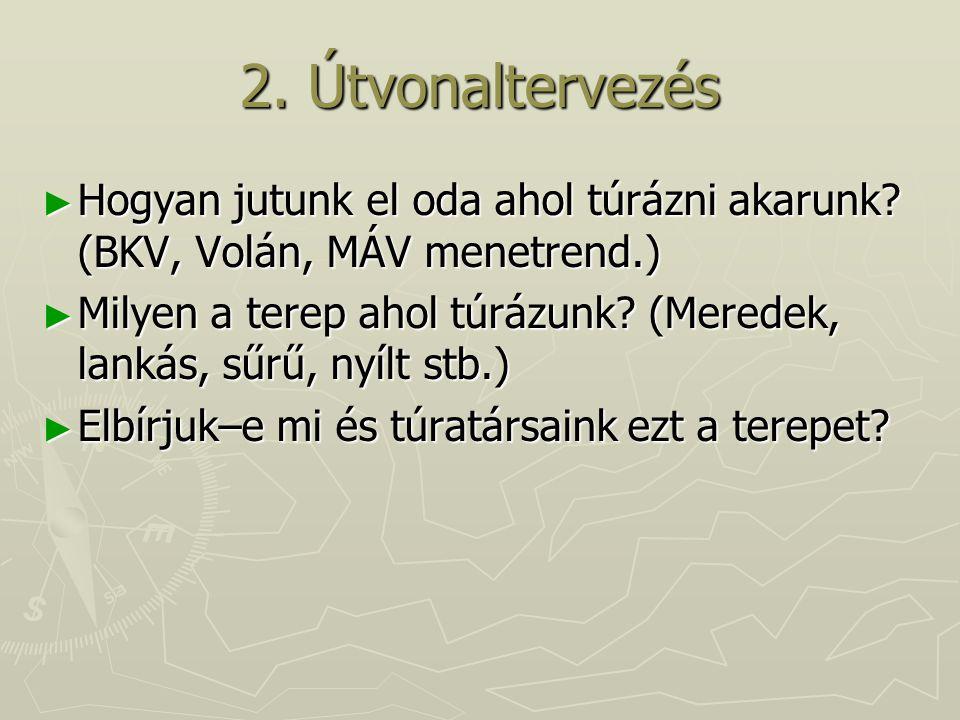 2. Útvonaltervezés Hogyan jutunk el oda ahol túrázni akarunk (BKV, Volán, MÁV menetrend.)
