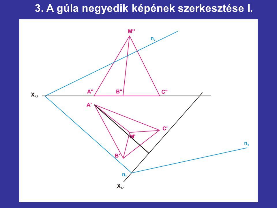 3. A gúla negyedik képének szerkesztése I.