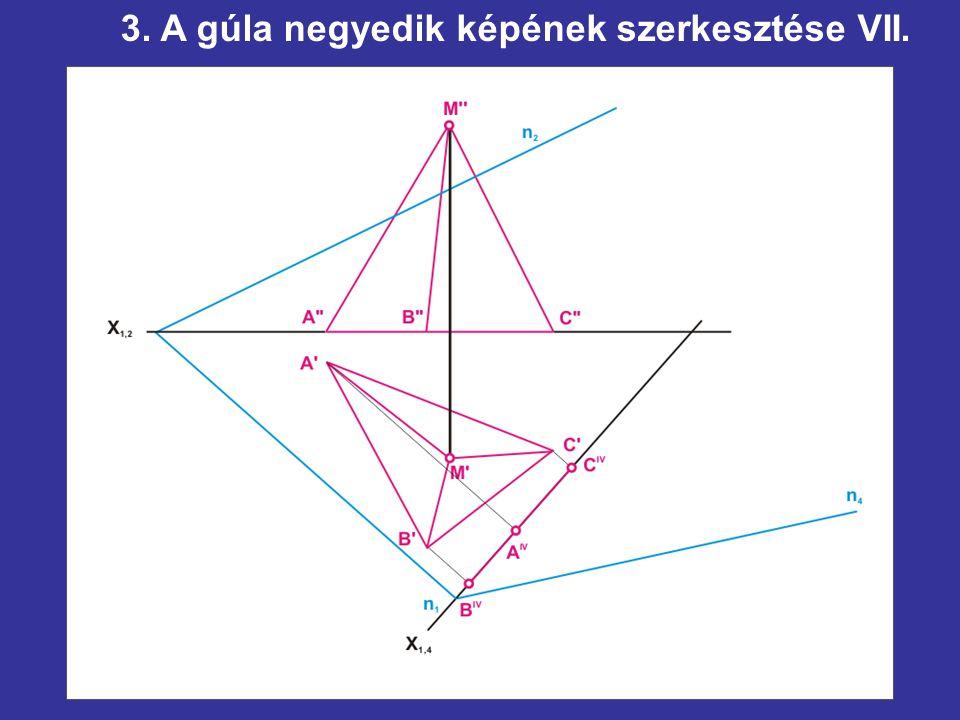 3. A gúla negyedik képének szerkesztése VII.