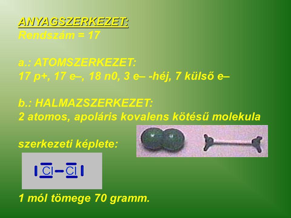 ANYAGSZERKEZET: Rendszám = 17. a.: ATOMSZERKEZET: 17 p+, 17 e–, 18 n0, 3 e– -héj, 7 külső e– b.: HALMAZSZERKEZET: