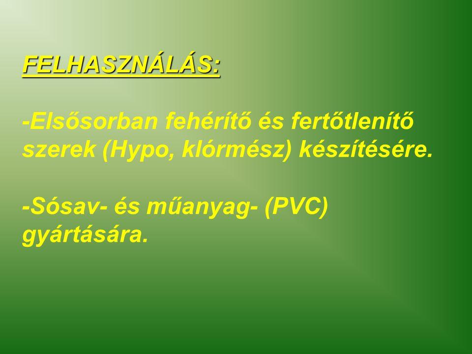 FELHASZNÁLÁS: -Elsősorban fehérítő és fertőtlenítő szerek (Hypo, klórmész) készítésére.