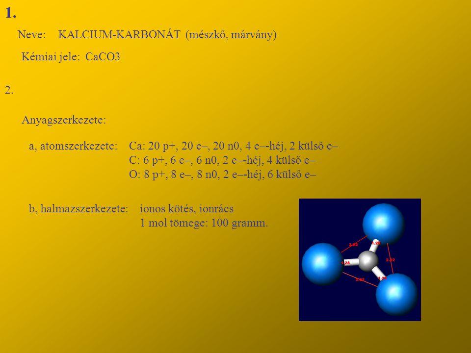 1. Neve: KALCIUM-KARBONÁT (mészkő, márvány) Kémiai jele: CaCO3 2.