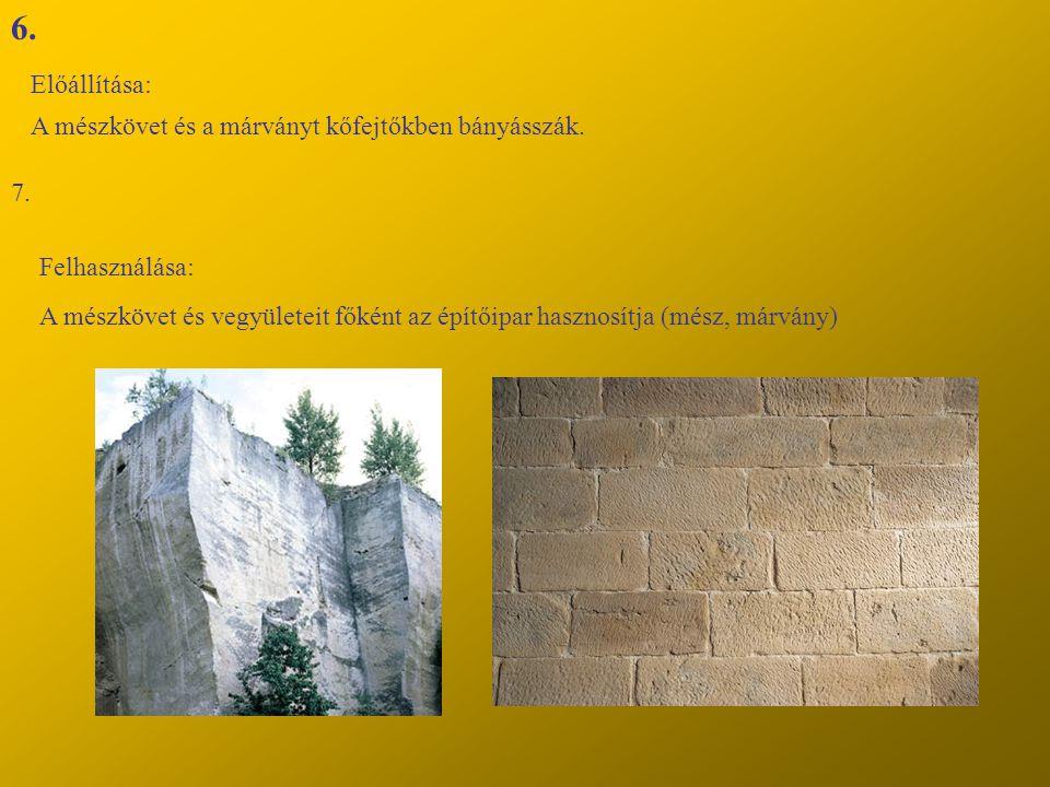 6. Előállítása: A mészkövet és a márványt kőfejtőkben bányásszák. 7.